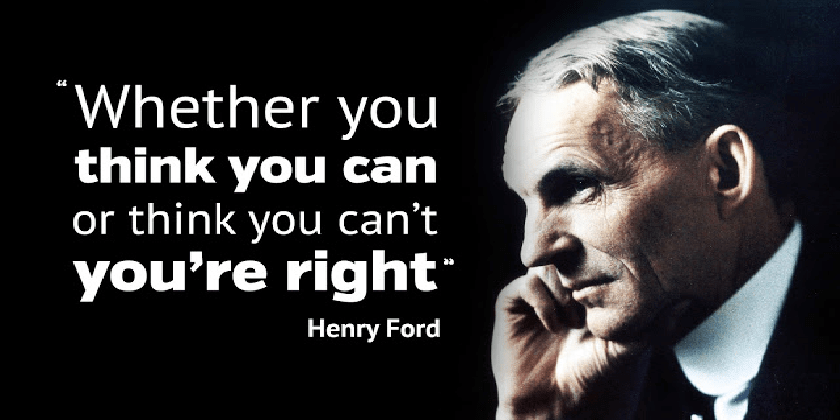 Whether you believe you can or you believe you can't, you are right